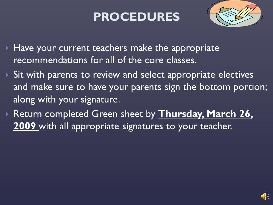 PROCEDURES Have your current teachers make the appropriate recommendations for all of the core classes.