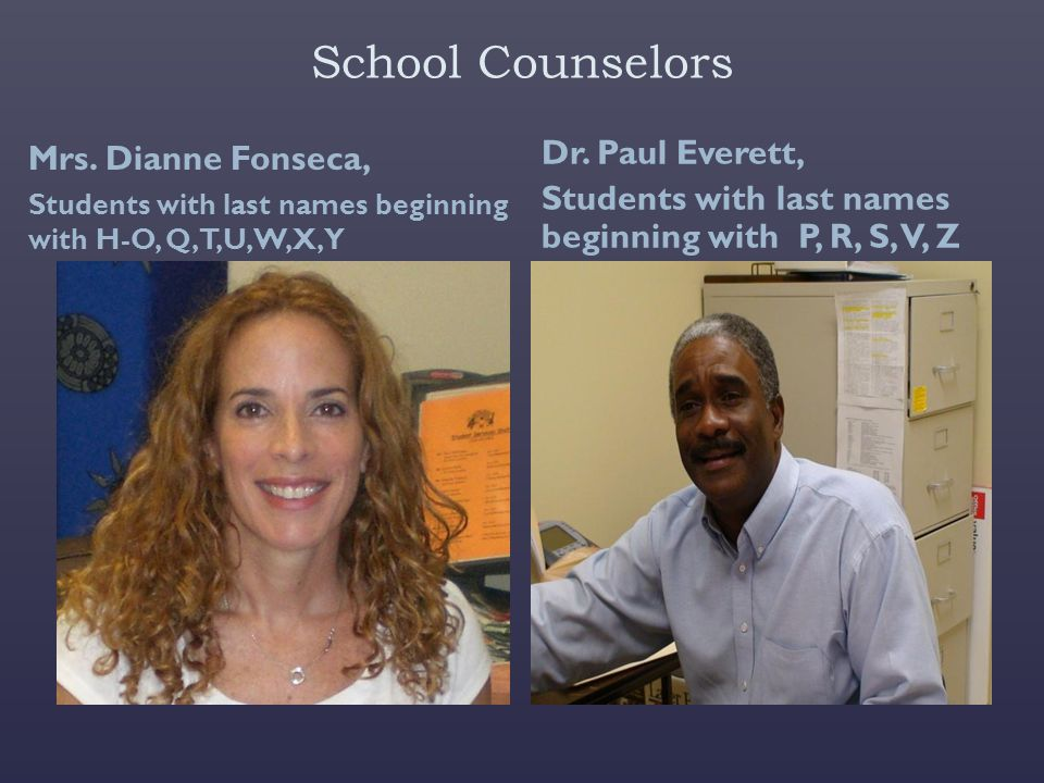 School Counselors Mrs. Dianne Fonseca, Dr. Paul Everett,