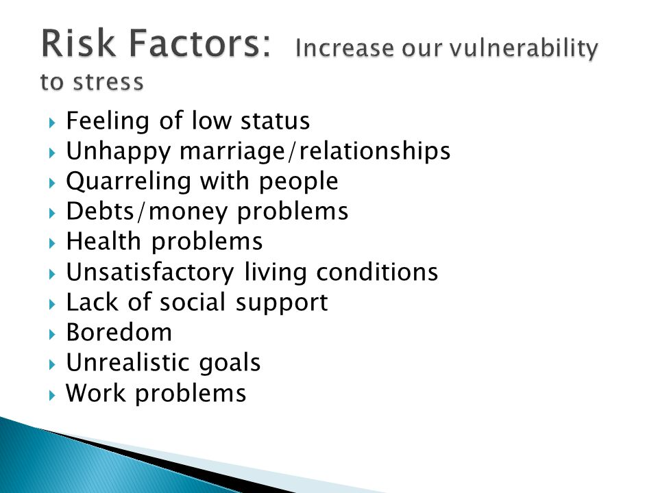 Risk Factors: Increase our vulnerability to stress