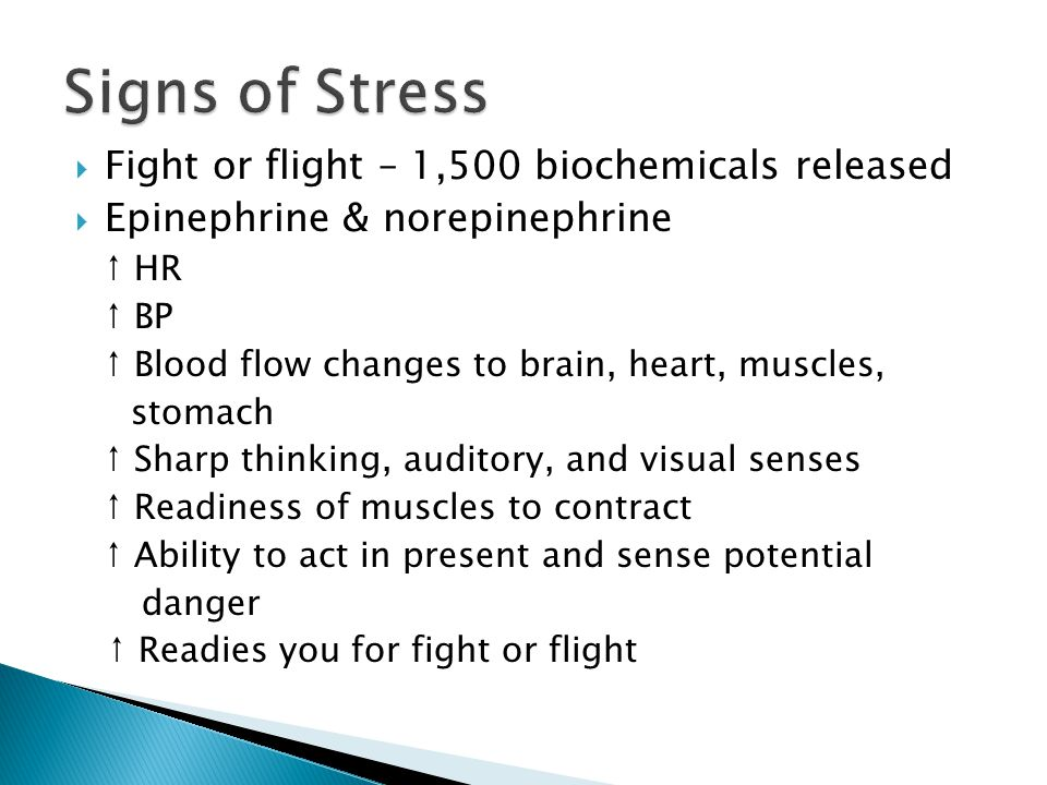 Signs of Stress Fight or flight – 1,500 biochemicals released