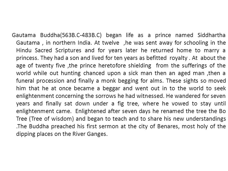 Gautama Buddha(563B.C-483B.C) began life as a prince named Siddhartha Gautama , in northern India.