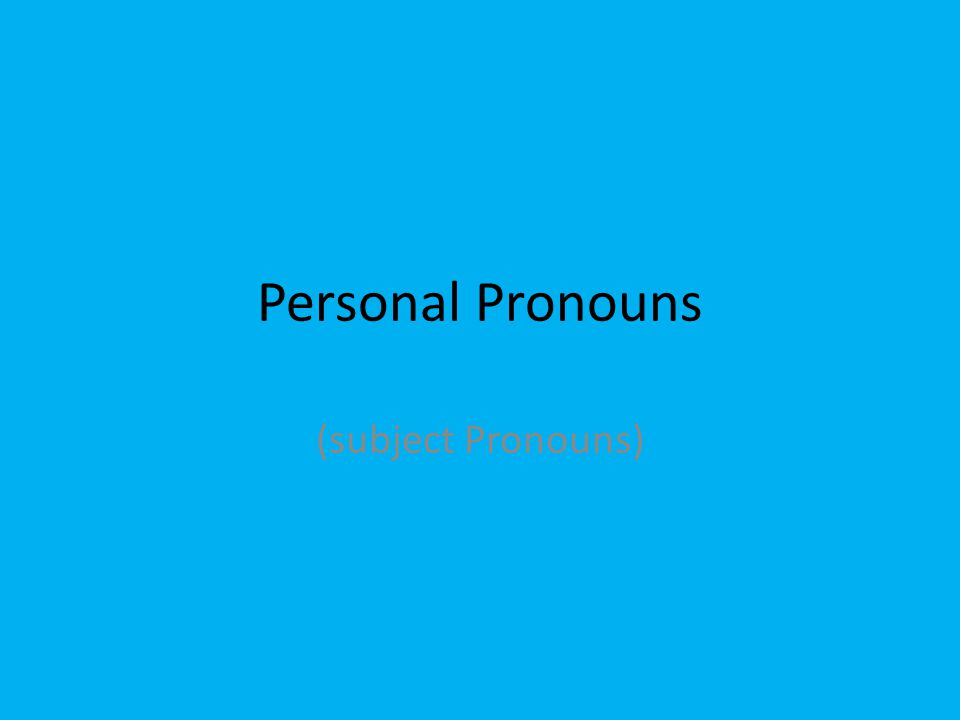 Personal Pronouns (subject Pronouns)