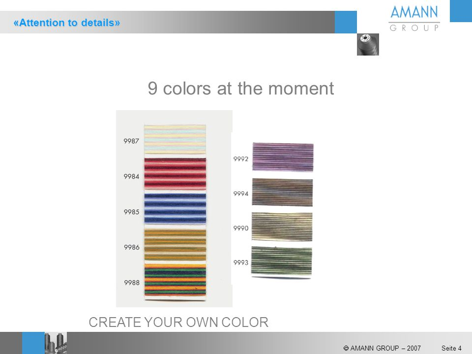 9 colors at the moment CREATE YOUR OWN COLOR «Attention to details»