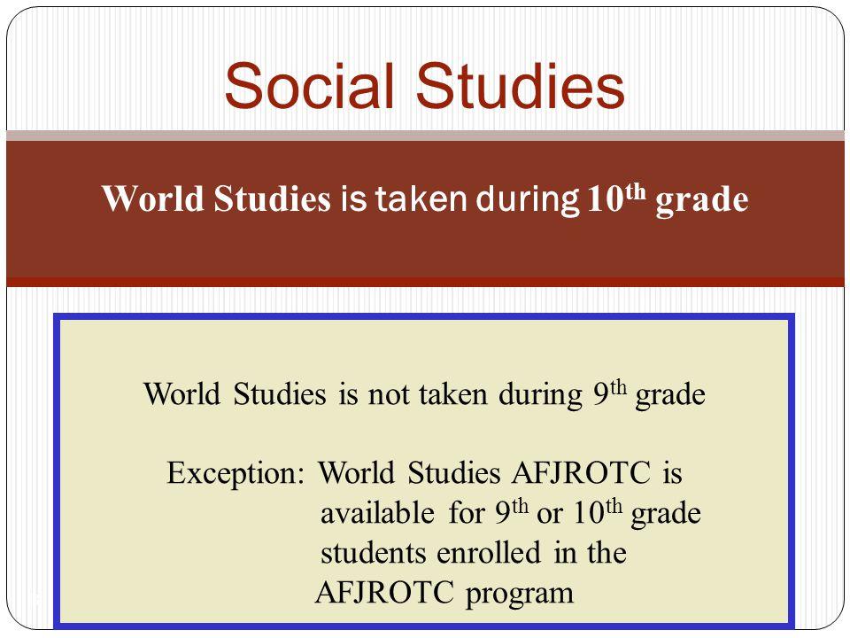 Social Studies World Studies is taken during 10th grade