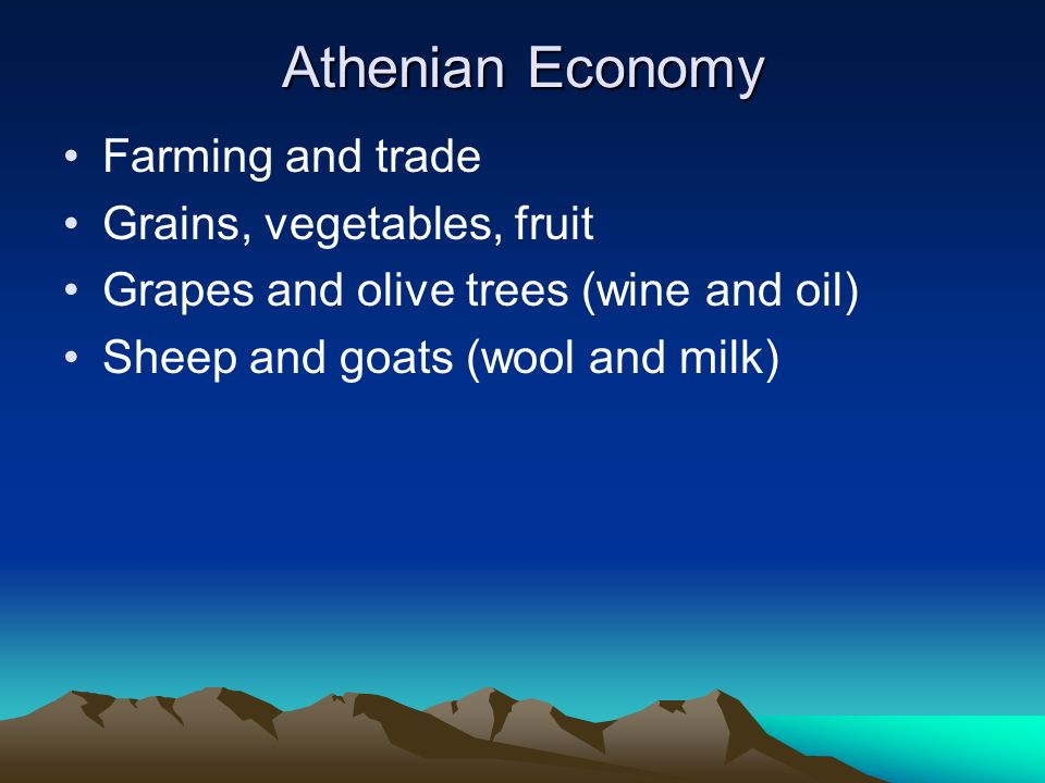 Athenian Economy Farming and trade Grains, vegetables, fruit