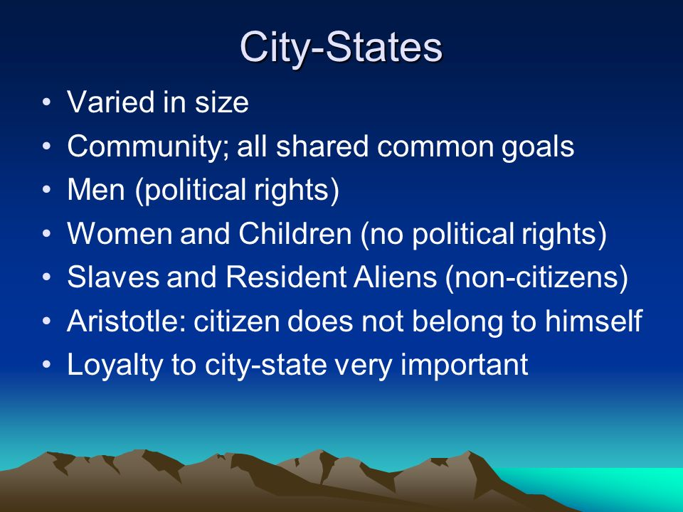 City-States Varied in size Community; all shared common goals