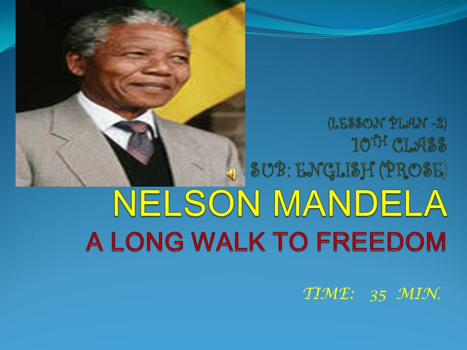 (LESSON PLAN -2) 10TH CLASS SUB: ENGLISH (PROSE) NELSON MANDELA A LONG WALK TO FREEDOM