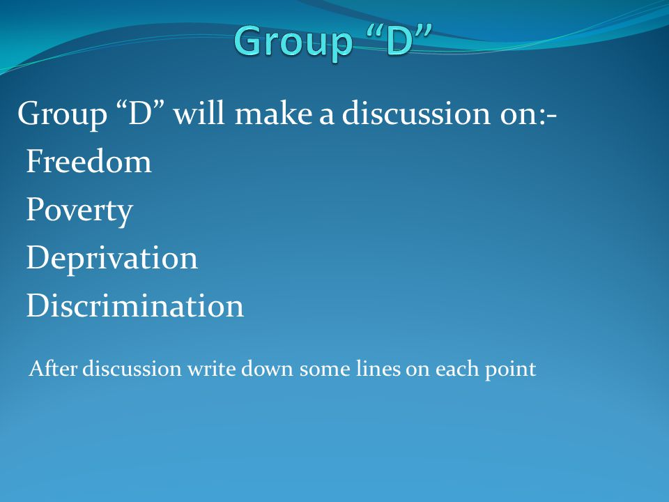 Group D Group D will make a discussion on:- Freedom Poverty