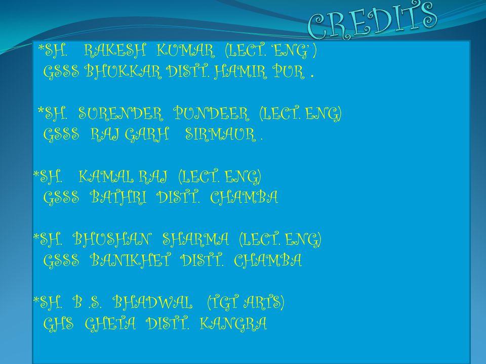 CREDITS *SH. RAKESH KUMAR (LECT. 'ENG' )