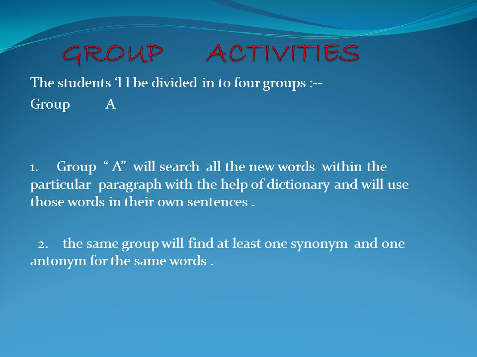 GROUP ACTIVITIES The students 'l l be divided in to four groups :--