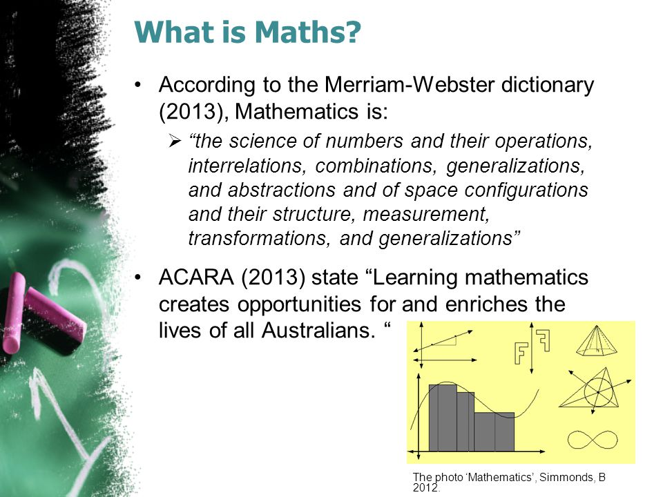 What is Maths According to the Merriam-Webster dictionary (2013), Mathematics is: