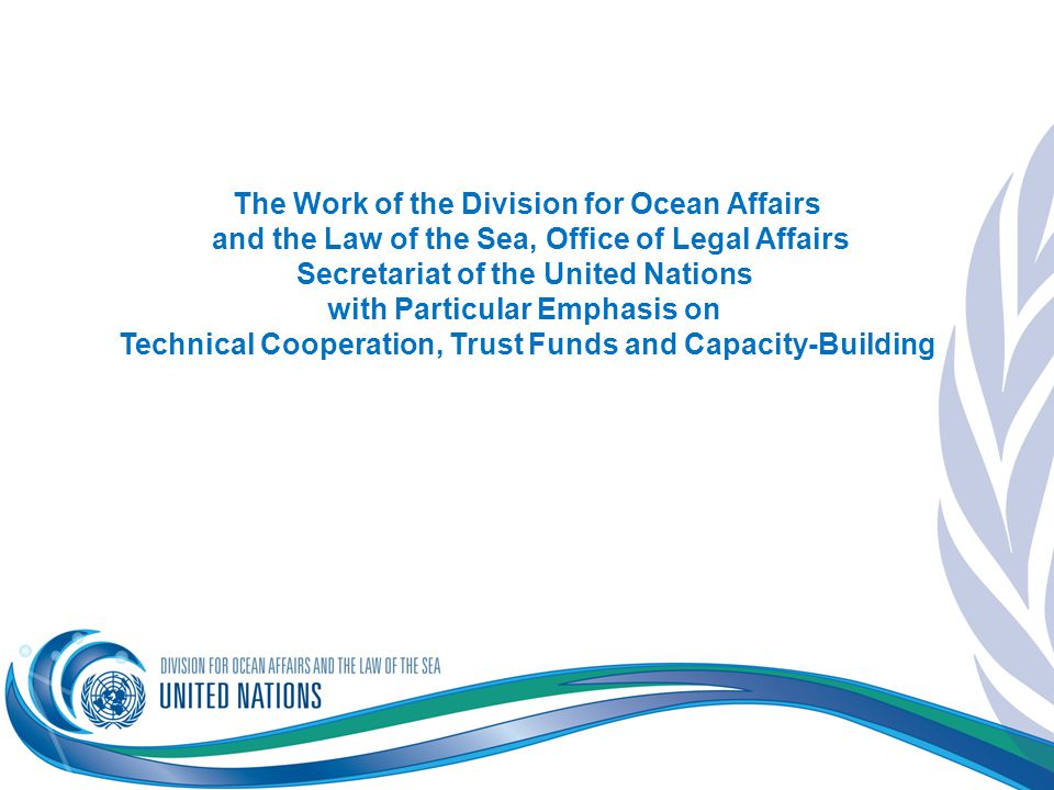 The Work of the Division for Ocean Affairs and the Law of the Sea, Office of Legal Affairs Secretariat of the United Nations