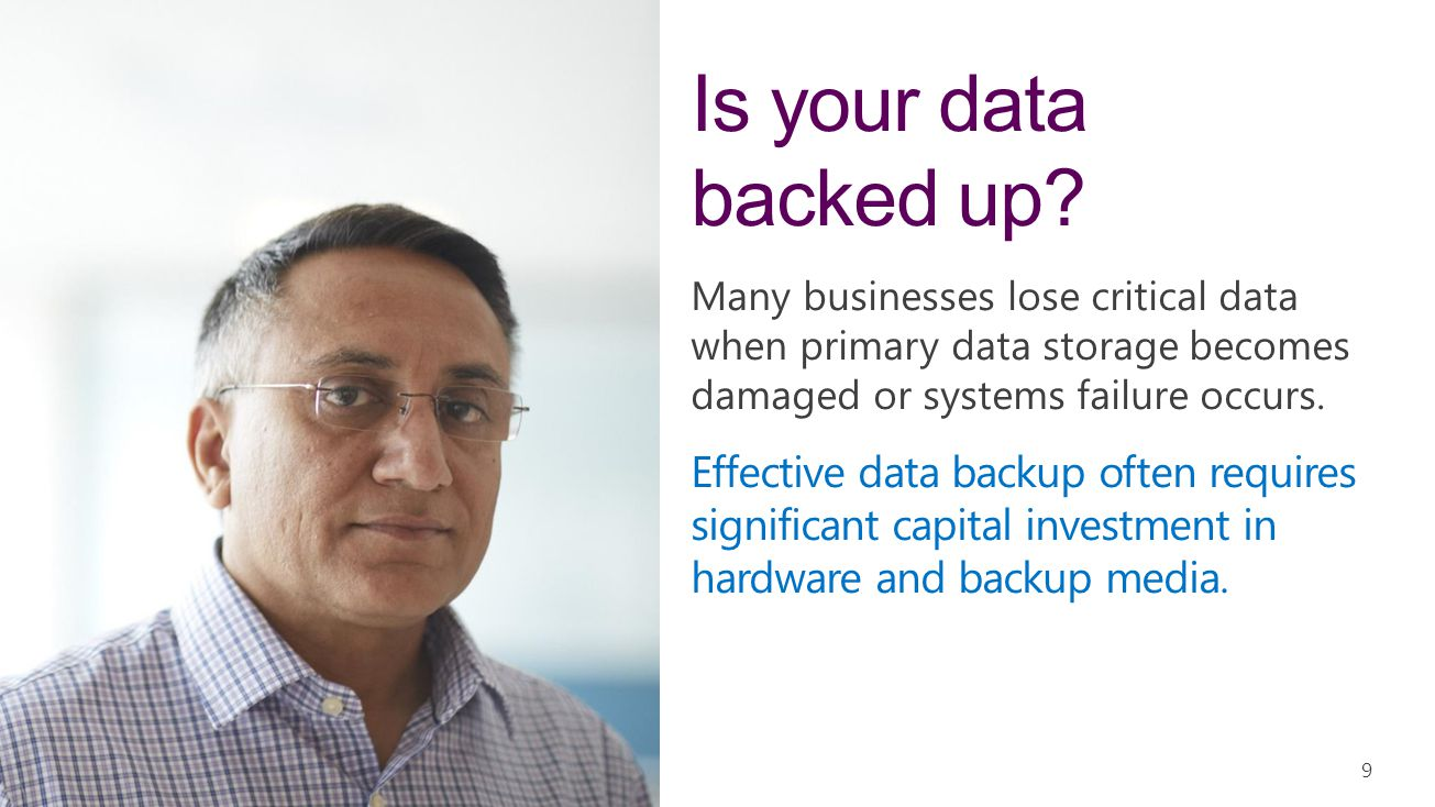 Is your data backed up Many businesses lose critical data when primary data storage becomes damaged or systems failure occurs.