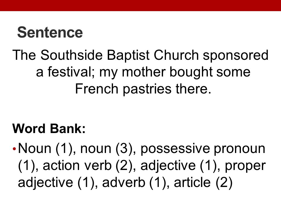 Sentence The Southside Baptist Church sponsored a festival; my mother bought some French pastries there.