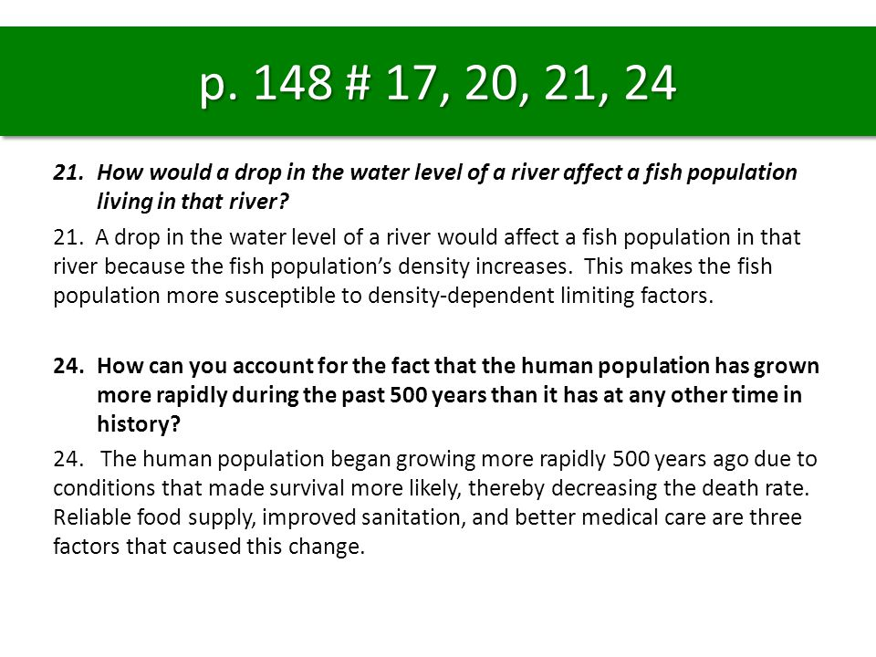 p. 148 # 17, 20, 21, 24 How would a drop in the water level of a river affect a fish population living in that river
