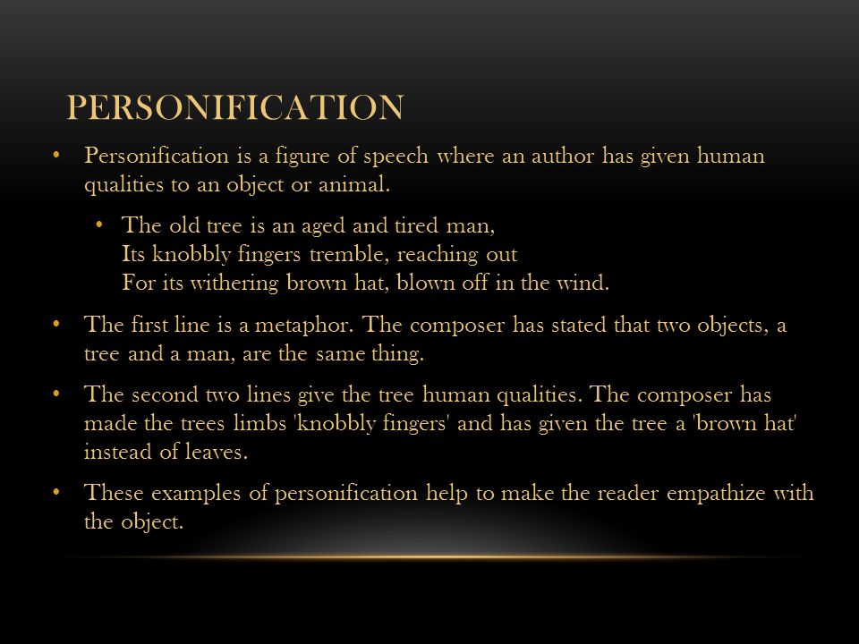 Personification Personification is a figure of speech where an author has given human qualities to an object or animal.