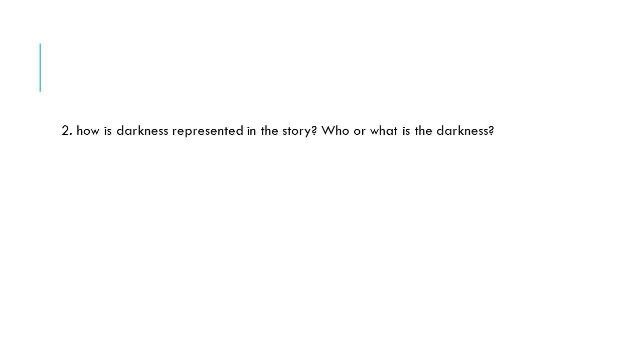 2. how is darkness represented in the story