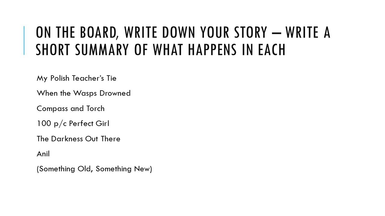 On the board, write down your story – write a short summary of what happens in each