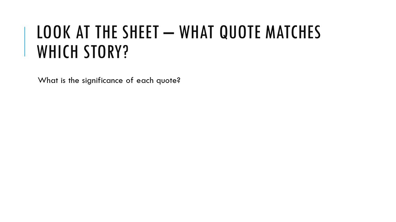 Look at the sheet – what quote matches which story