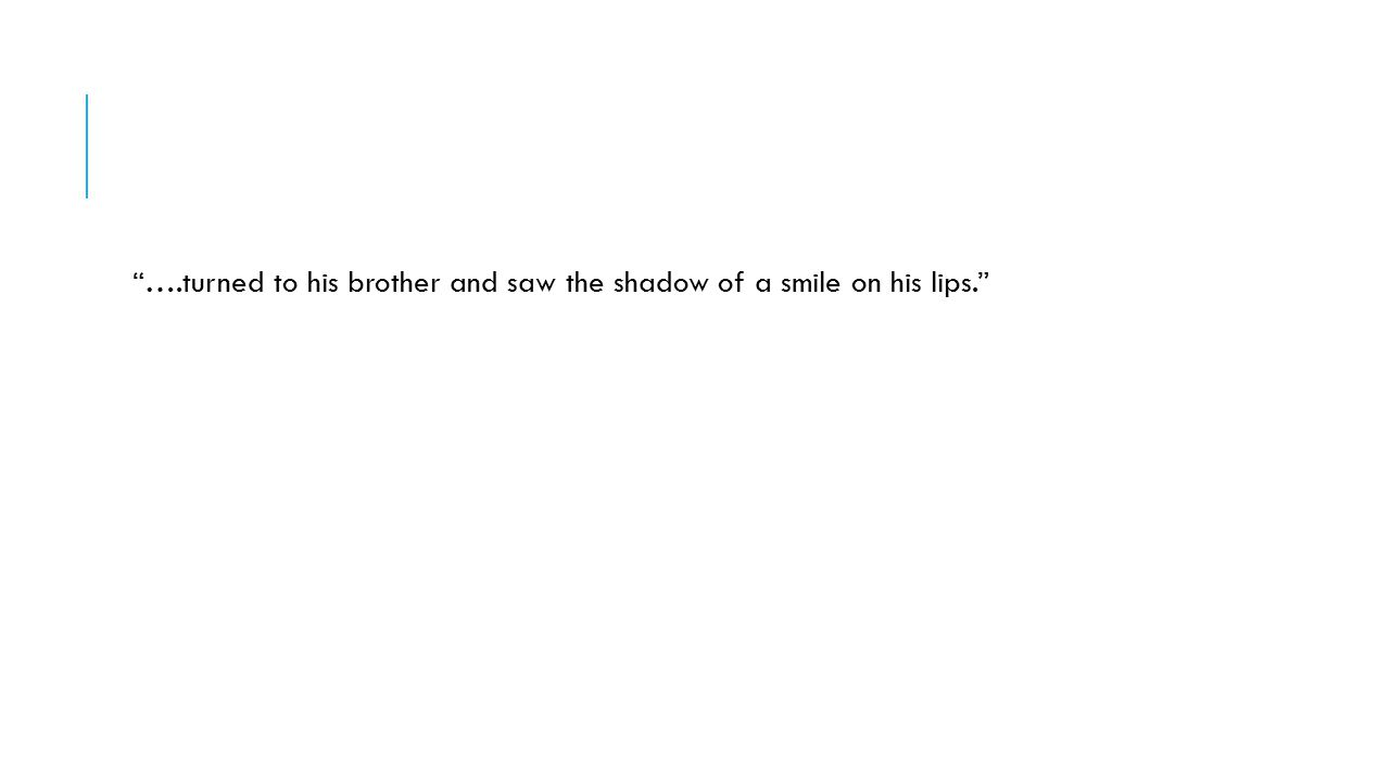 ….turned to his brother and saw the shadow of a smile on his lips.