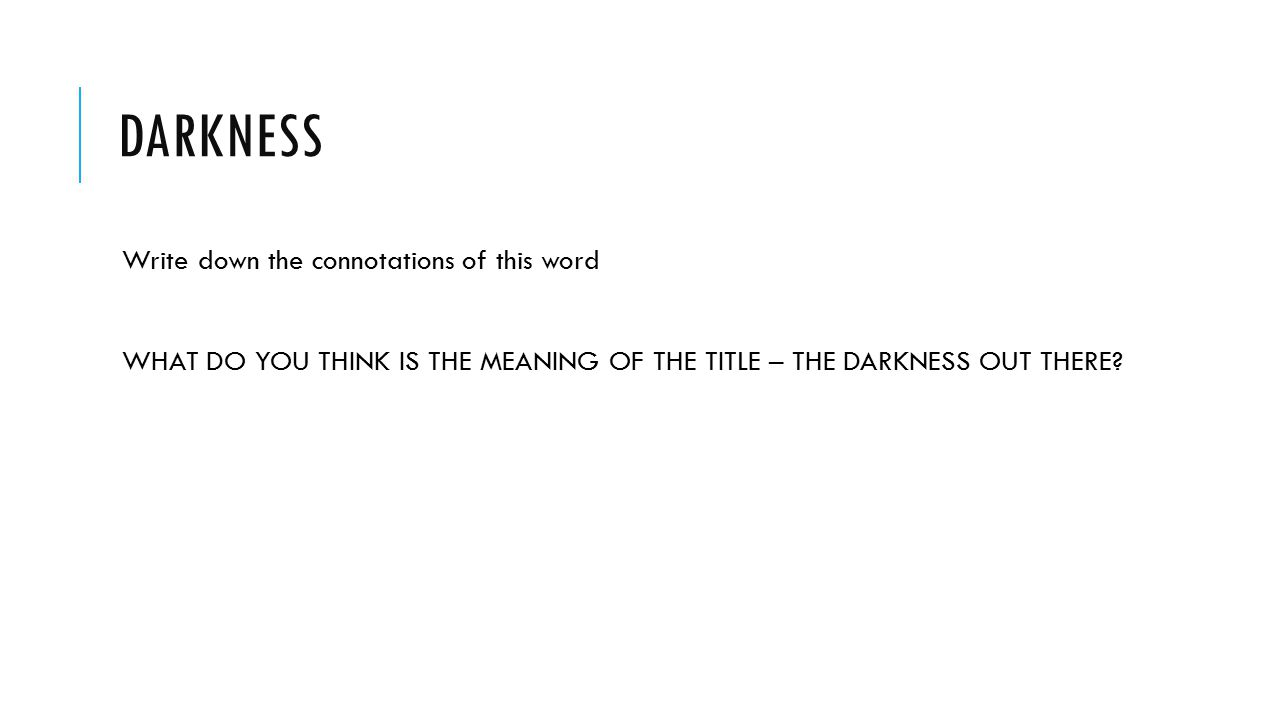 Darkness Write down the connotations of this word