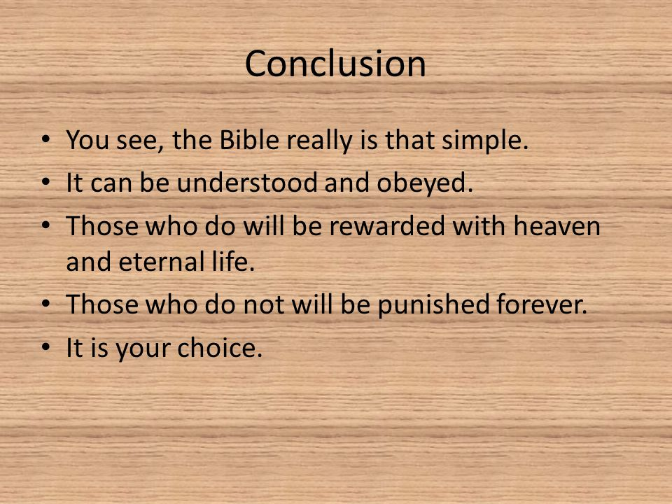 Conclusion You see, the Bible really is that simple.