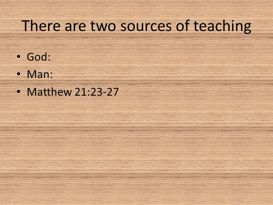 There are two sources of teaching