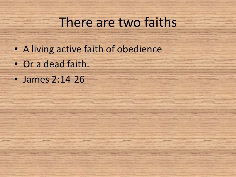 There are two faiths A living active faith of obedience
