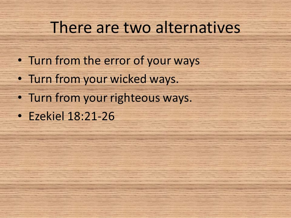 There are two alternatives