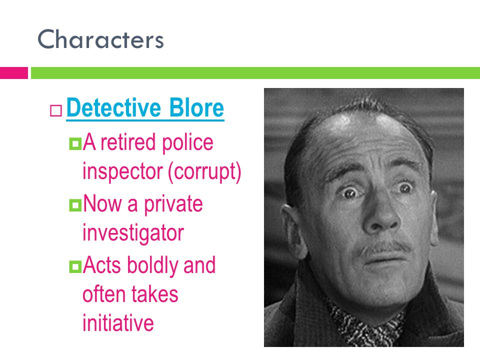 Characters Detective Blore A retired police inspector (corrupt)