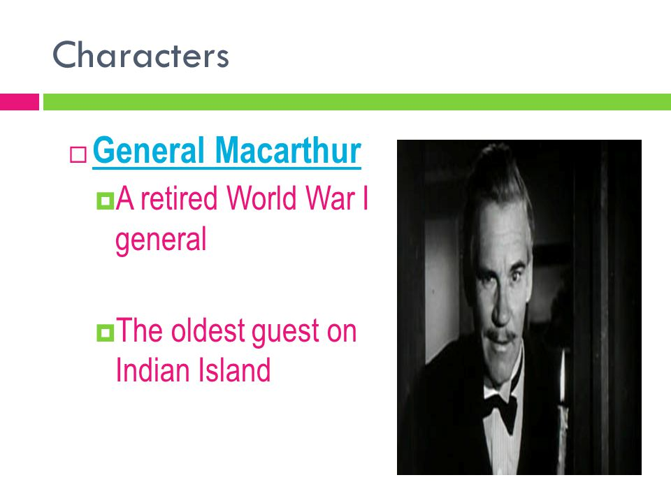 Characters General Macarthur A retired World War I general