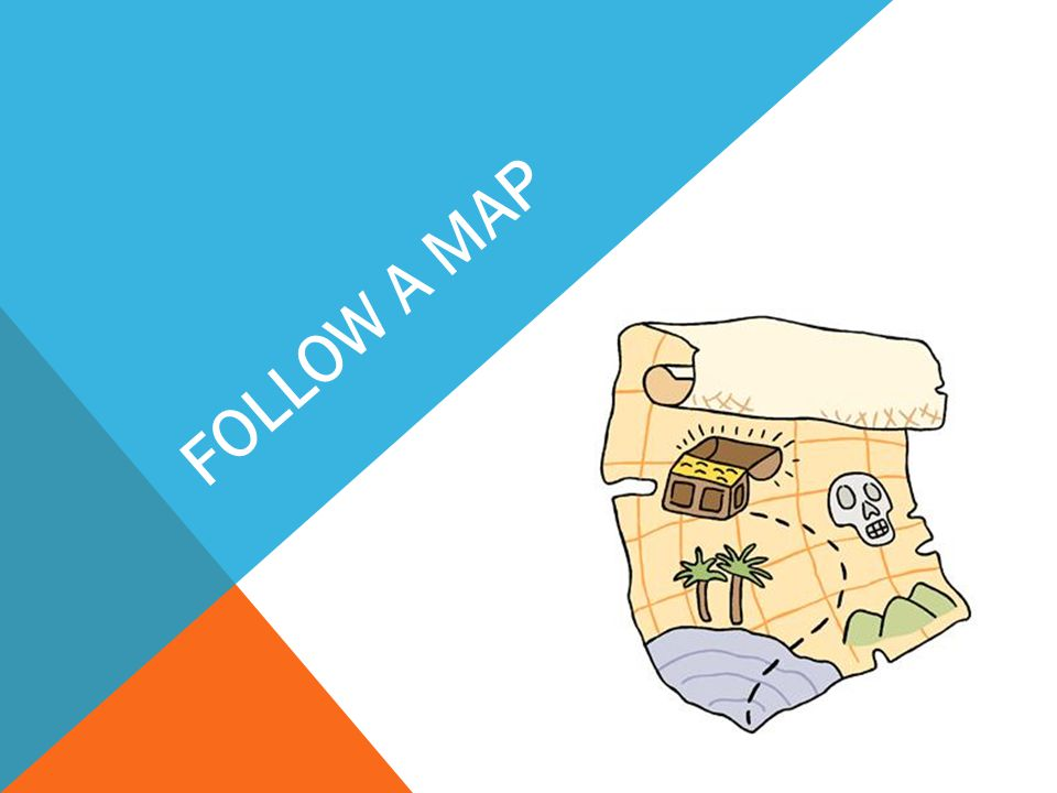FOLLOW A MAP