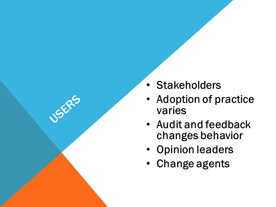 Users Stakeholders Adoption of practice varies