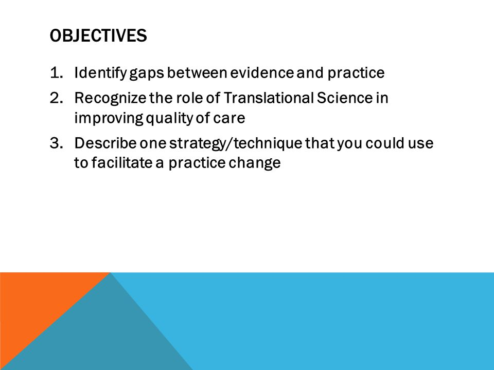 Objectives Identify gaps between evidence and practice