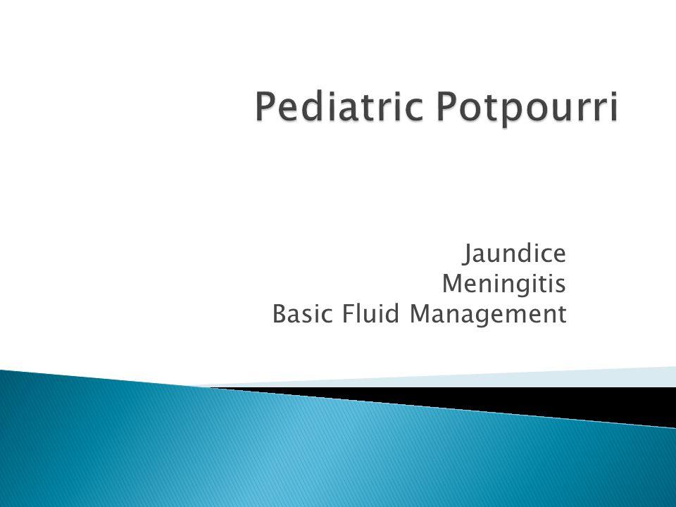 Jaundice Meningitis Basic Fluid Management