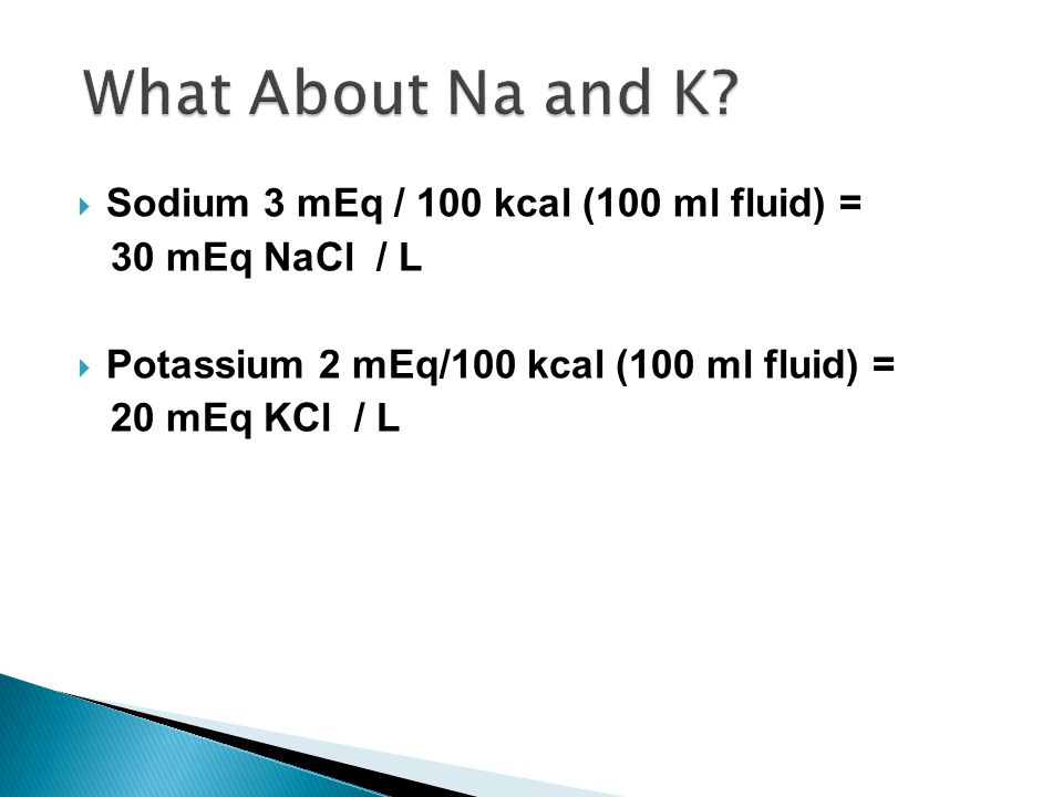 What About Na and K Sodium 3 mEq / 100 kcal (100 ml fluid) =