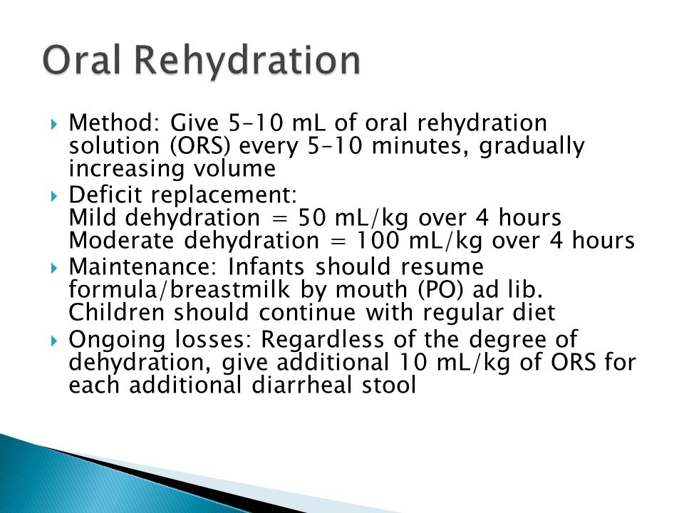 Oral Rehydration Method: Give 5–10 mL of oral rehydration solution (ORS) every 5–10 minutes, gradually increasing volume.