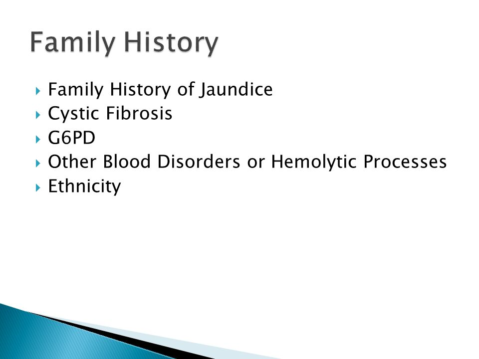 Family History Family History of Jaundice Cystic Fibrosis G6PD