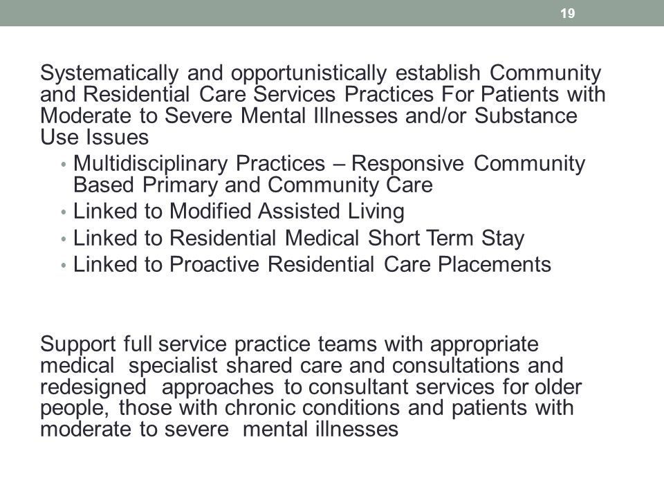 Systematically and opportunistically establish Community and Residential Care Services Practices For Patients with Moderate to Severe Mental Illnesses and/or Substance Use Issues