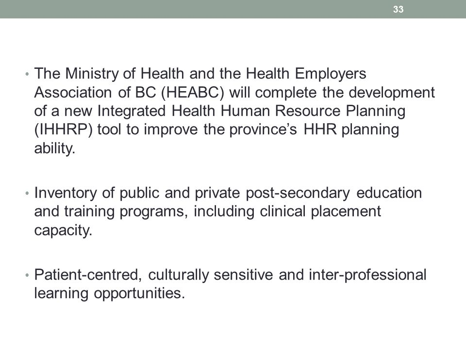 The Ministry of Health and the Health Employers Association of BC (HEABC) will complete the development of a new Integrated Health Human Resource Planning (IHHRP) tool to improve the province's HHR planning ability.