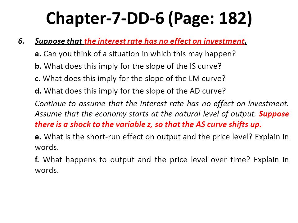 Chapter-7-DD-6 (Page: 182) Suppose that the interest rate has no effect on investment. a. Can you think of a situation in which this may happen