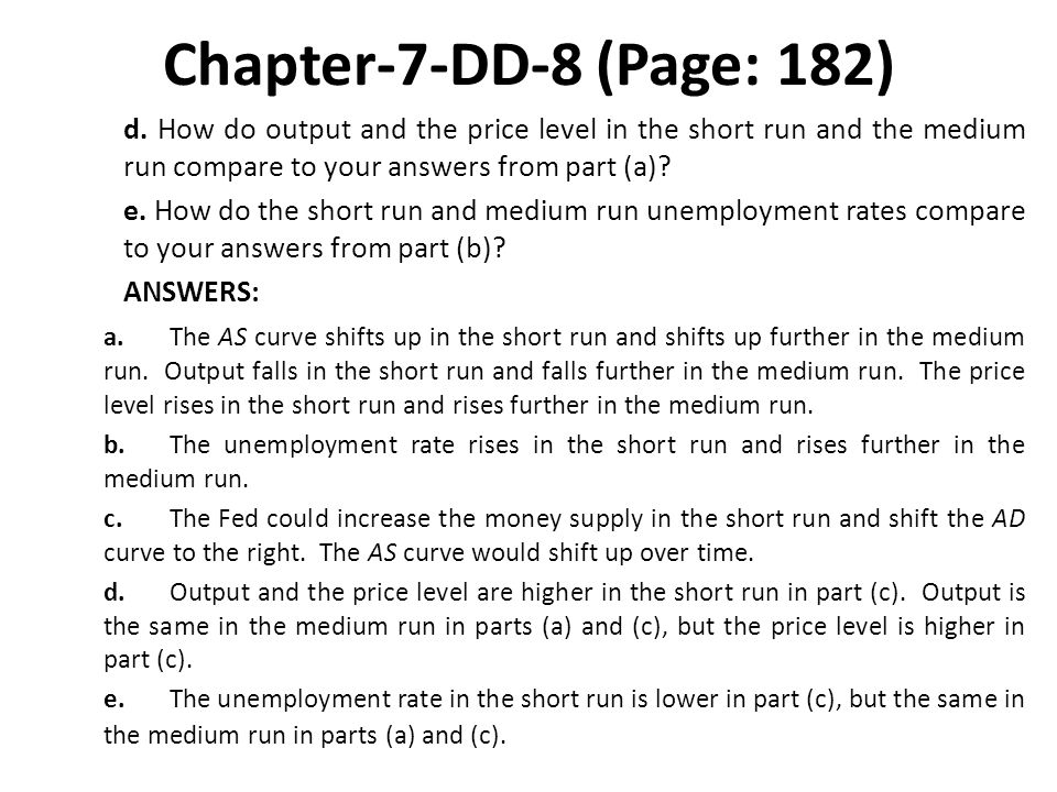Chapter-7-DD-8 (Page: 182) d. How do output and the price level in the short run and the medium run compare to your answers from part (a)