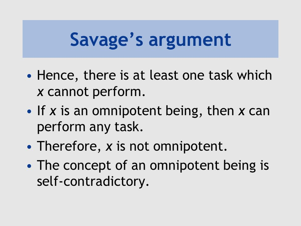 Savage's argument Hence, there is at least one task which x cannot perform. If x is an omnipotent being, then x can perform any task.