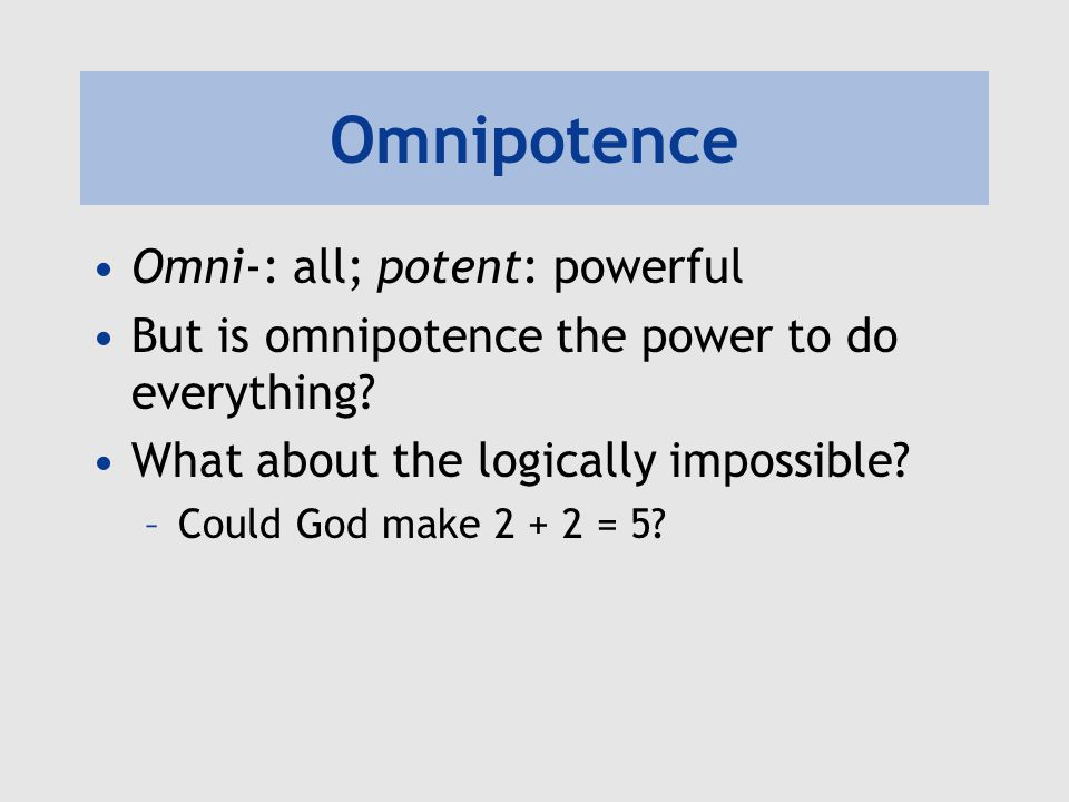 Omnipotence Omni-: all; potent: powerful