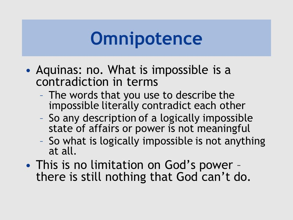 Omnipotence Aquinas: no. What is impossible is a contradiction in terms.