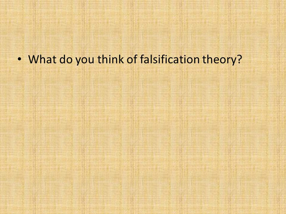 What do you think of falsification theory