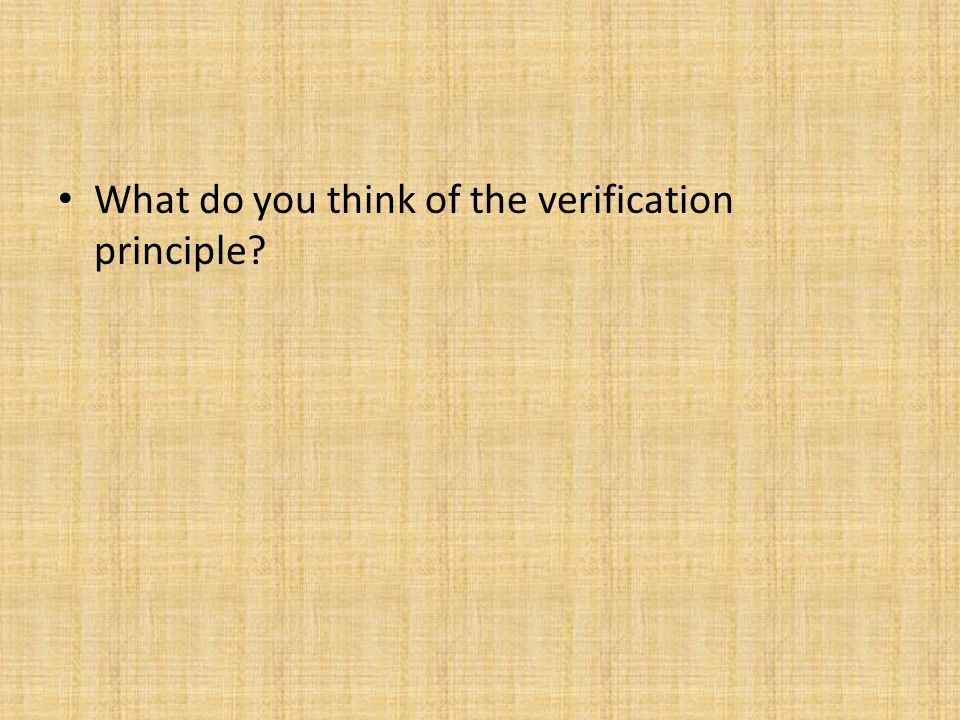 What do you think of the verification principle