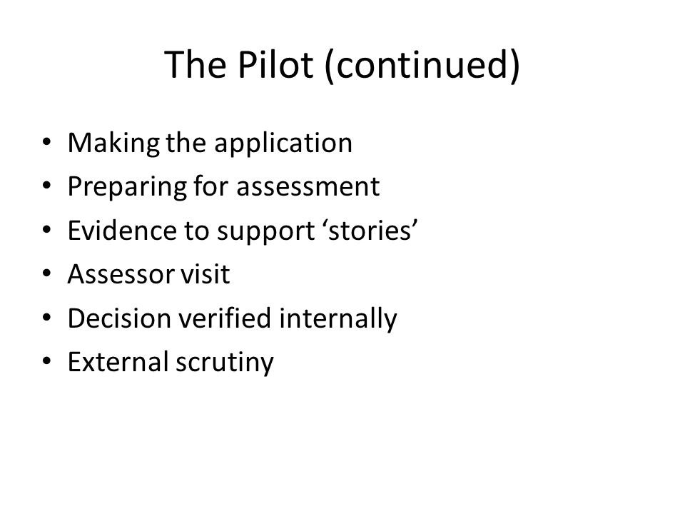 The Pilot (continued) Making the application Preparing for assessment