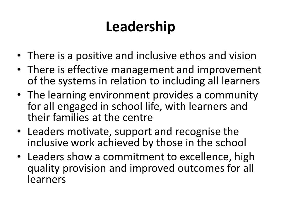Leadership There is a positive and inclusive ethos and vision
