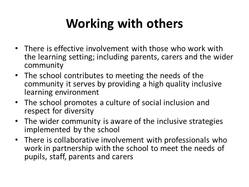 Working with others There is effective involvement with those who work with the learning setting; including parents, carers and the wider community.